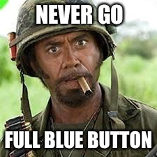 NEVER GO FULL BLUE BUTTON | made w/ Imgflip meme maker