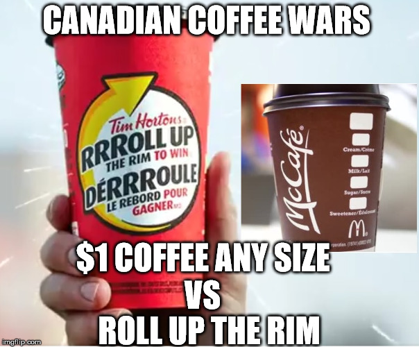 The Canadian Coffee Wars Tim Hortons vs McDonald's  | CANADIAN COFFEE WARS ROLL UP THE RIM VS $1 COFFEE ANY SIZE | image tagged in tim hortons,mcdonald's,coffee,roll up the rim,social media | made w/ Imgflip meme maker