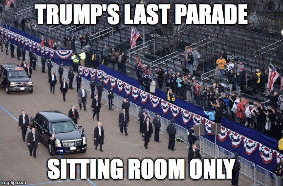 Cadet Bone Spurs Parade | TRUMP'S LAST PARADE SITTING ROOM ONLY | image tagged in donald trump,parade | made w/ Imgflip meme maker