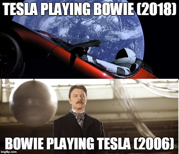 My, how the tables have turned | TESLA PLAYING BOWIE (2018) BOWIE PLAYING TESLA (2006) | image tagged in david bowie,tesla | made w/ Imgflip meme maker