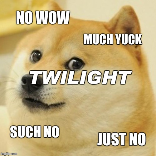 Doge Meme | NO WOW MUCH YUCK TWILIGHT SUCH NO JUST NO | image tagged in memes,doge | made w/ Imgflip meme maker