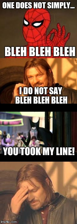 Comment if you think this is the dumbest meme ever | ONE DOES NOT SIMPLY... BLEH BLEH BLEH I DO NOT SAY BLEH BLEH BLEH YOU TOOK MY LINE! | image tagged in one does not simply,bleh,spiderman | made w/ Imgflip meme maker