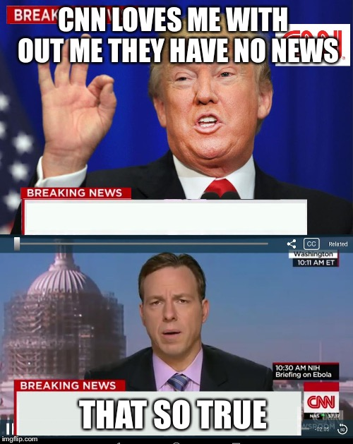 CNN Spins Trump News  | CNN LOVES ME WITH  OUT ME THEY HAVE NO NEWS THAT SO TRUE | image tagged in cnn spins trump news | made w/ Imgflip meme maker