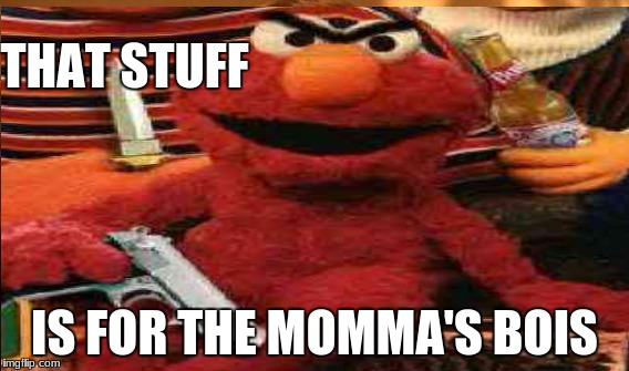 THAT STUFF IS FOR THE MOMMA'S BOIS | made w/ Imgflip meme maker