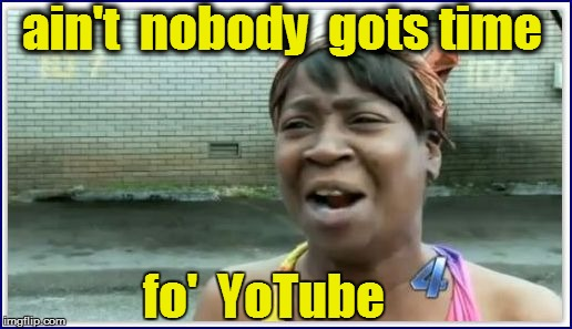 fo'  YoTube ain't  nobody  gots time | made w/ Imgflip meme maker
