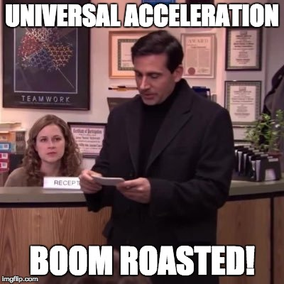 UNIVERSAL ACCELERATION BOOM ROASTED! | made w/ Imgflip meme maker