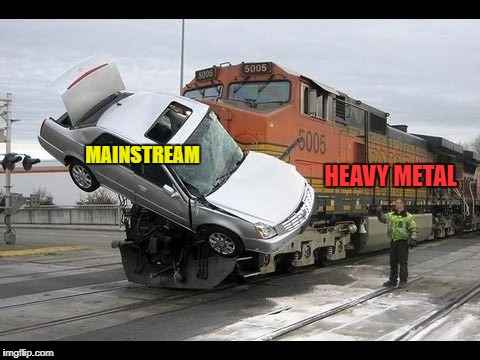 Car Crash | HEAVY METAL MAINSTREAM | image tagged in car crash | made w/ Imgflip meme maker
