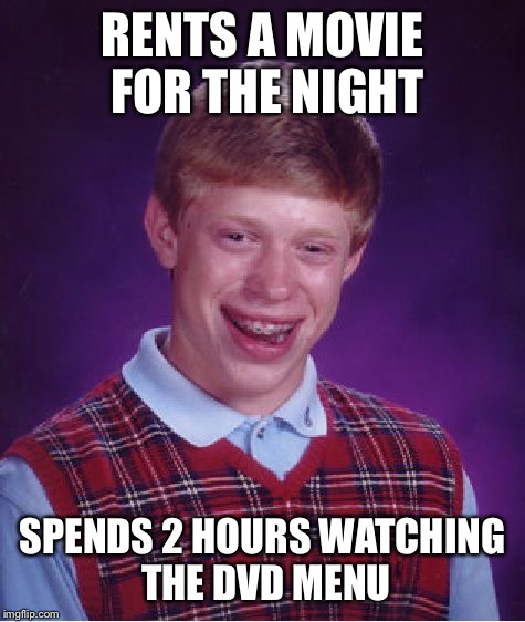 Bad Luck Brian Meme | RENTS A MOVIE FOR THE NIGHT SPENDS 2 HOURS WATCHING THE DVD MENU | image tagged in memes,bad luck brian | made w/ Imgflip meme maker