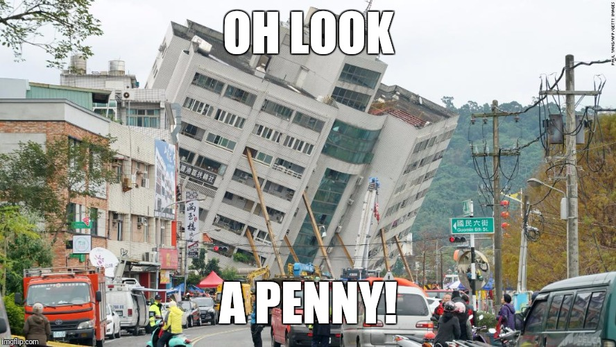 OH LOOK; A PENNY! | image tagged in oh look,penny | made w/ Imgflip meme maker