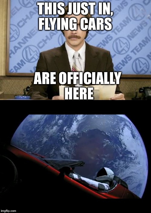The future is here | THIS JUST IN, FLYING CARS ARE OFFICIALLY HERE | image tagged in memes | made w/ Imgflip meme maker