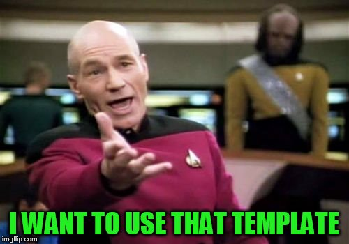 Picard Wtf Meme | I WANT TO USE THAT TEMPLATE | image tagged in memes,picard wtf | made w/ Imgflip meme maker