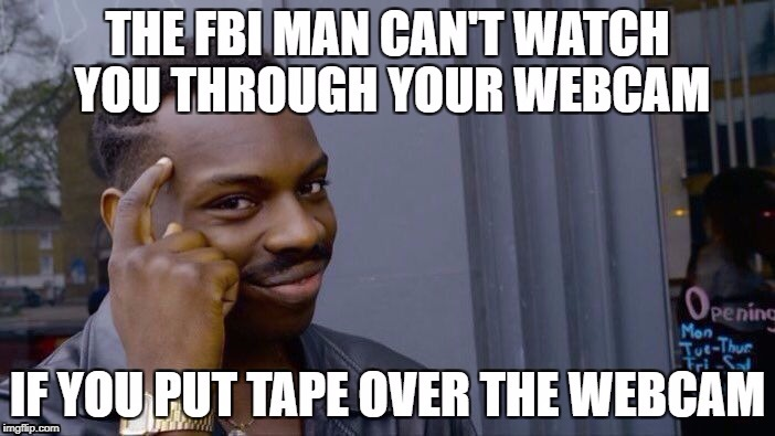 Roll Safe Think About It | image tagged in roll safe think about it,fbi,camera,tape | made w/ Imgflip meme maker