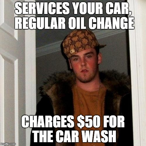 Scumbag Steve Meme | SERVICES YOUR CAR, REGULAR OIL CHANGE CHARGES $50 FOR THE CAR WASH | image tagged in memes,scumbag steve | made w/ Imgflip meme maker