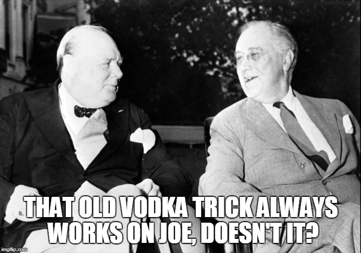 THAT OLD VODKA TRICK ALWAYS WORKS ON JOE, DOESN'T IT? | made w/ Imgflip meme maker