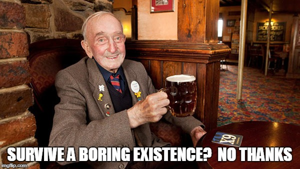 SURVIVE A BORING EXISTENCE?  NO THANKS | made w/ Imgflip meme maker