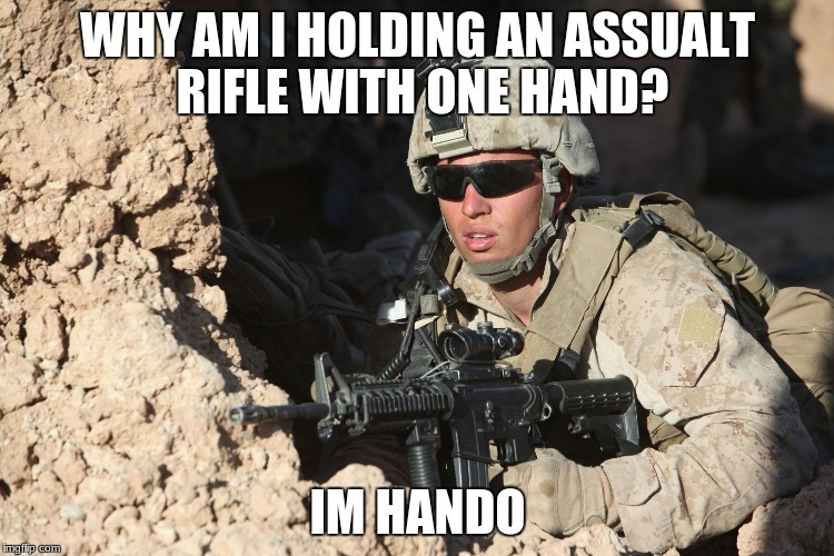 WHY AM I HOLDING AN ASSUALT RIFLE WITH ONE HAND? IM HANDO | image tagged in first world military probs | made w/ Imgflip meme maker