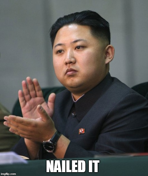 Kim Jong Un - Clapping | NAILED IT | image tagged in kim jong un - clapping | made w/ Imgflip meme maker