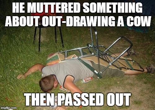 HE MUTTERED SOMETHING ABOUT OUT-DRAWING A COW THEN PASSED OUT | made w/ Imgflip meme maker