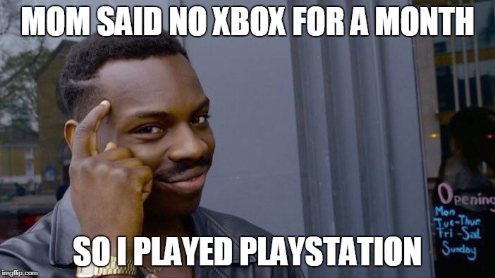 Roll Safe Think About It Meme | MOM SAID NO XBOX FOR A MONTH SO I PLAYED PLAYSTATION | image tagged in memes,roll safe think about it | made w/ Imgflip meme maker