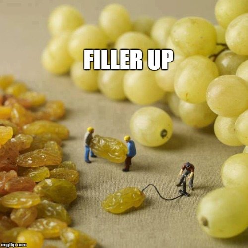Filler up | FILLER UP | image tagged in filler up,tiny house,grapes | made w/ Imgflip meme maker