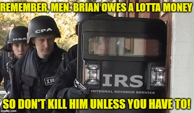 REMEMBER, MEN. BRIAN OWES A LOTTA MONEY SO DON'T KILL HIM UNLESS YOU HAVE TO! | made w/ Imgflip meme maker