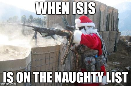 Hohoho | WHEN ISIS IS ON THE NAUGHTY LIST | image tagged in memes,hohoho | made w/ Imgflip meme maker