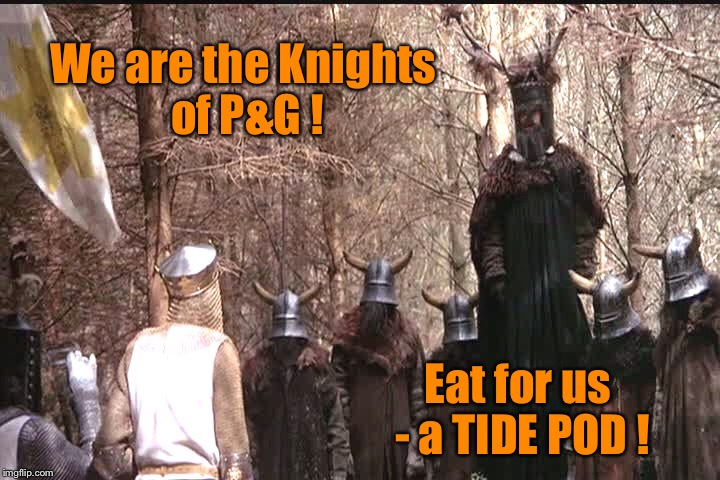 Proctor & Gambles's rejected Super Bowl LII ad | We are the Knights of P&G ! Eat for us - a TIDE POD ! | image tagged in memes,tide pods,monty python,knights of pg,superbowl ad,reject | made w/ Imgflip meme maker