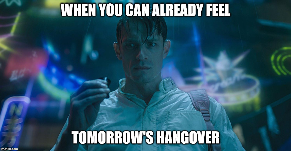 Altered Hangover | WHEN YOU CAN ALREADY FEEL TOMORROW'S HANGOVER | image tagged in hangover,scifi,netflix | made w/ Imgflip meme maker