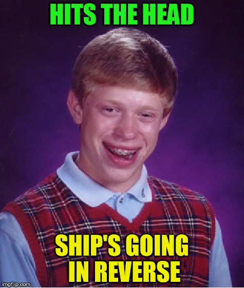 and that's a new sweater vest | HITS THE HEAD SHIP'S GOING IN REVERSE | image tagged in memes,bad luck brian,pee | made w/ Imgflip meme maker
