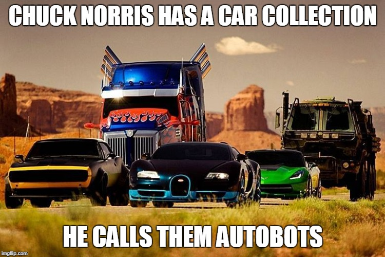 Chuck Norris car collection | CHUCK NORRIS HAS A CAR COLLECTION HE CALLS THEM AUTOBOTS | image tagged in car collection,chuck norris,memes,autobots | made w/ Imgflip meme maker