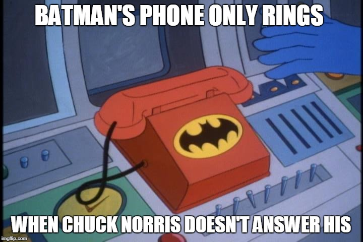 Chuck Norris Batman's phone | BATMAN'S PHONE ONLY RINGS WHEN CHUCK NORRIS DOESN'T ANSWER HIS | image tagged in batman,chuck norris,memes,phone | made w/ Imgflip meme maker