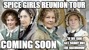 "SPICE GIRLS REUNION TOUR COMING SOON ""IF WE CAN GET SCARY OUT THE BATHROOM"" 