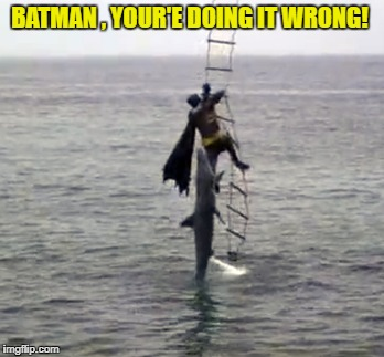 BATMAN , YOUR'E DOING IT WRONG! | made w/ Imgflip meme maker