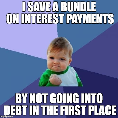Success Kid Meme | I SAVE A BUNDLE ON INTEREST PAYMENTS BY NOT GOING INTO DEBT IN THE FIRST PLACE | image tagged in memes,success kid,AdviceAnimals | made w/ Imgflip meme maker