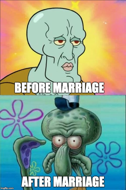Yeah..... Lol | BEFORE MARRIAGE AFTER MARRIAGE | image tagged in memes,squidward,marriage,before and after | made w/ Imgflip meme maker