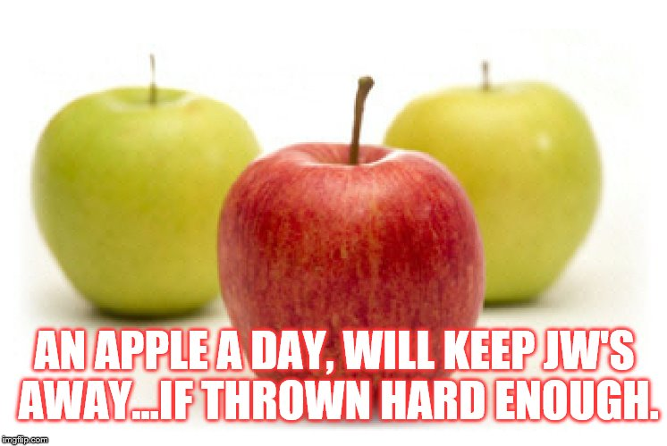 JWBS | AN APPLE A DAY, WILL KEEP JW'S AWAY...IF THROWN HARD ENOUGH. | image tagged in religion,jehovah's witness,jwbs | made w/ Imgflip meme maker
