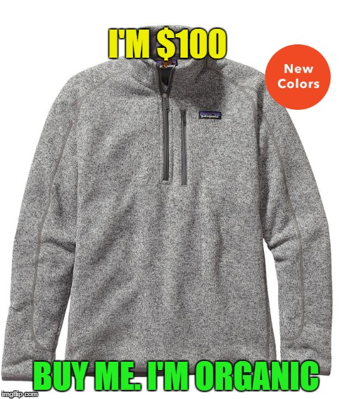 Patigonia be like... | I'M $100 BUY ME. I'M ORGANIC | image tagged in boy,the price is right,organic | made w/ Imgflip meme maker