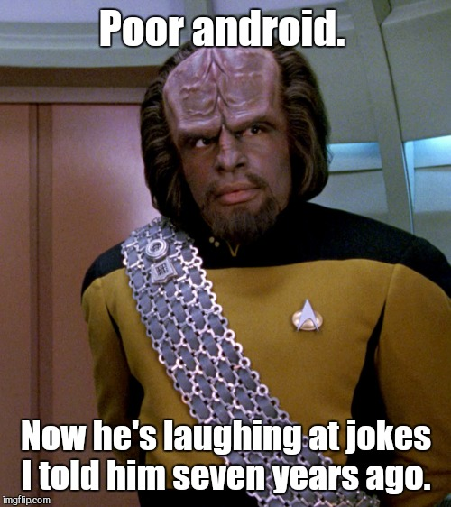 Poor android. Now he's laughing at jokes I told him seven years ago. | made w/ Imgflip meme maker