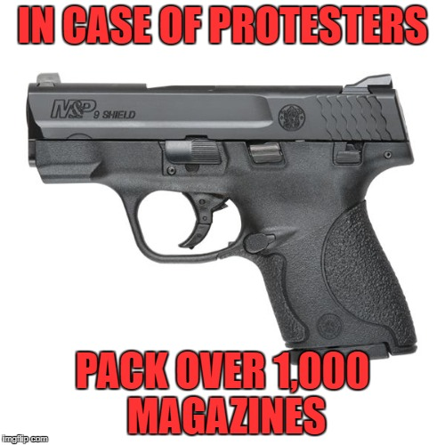 Guns | IN CASE OF PROTESTERS PACK OVER 1,000 MAGAZINES | image tagged in guns,memes,protesters,gun,protest,pistol | made w/ Imgflip meme maker