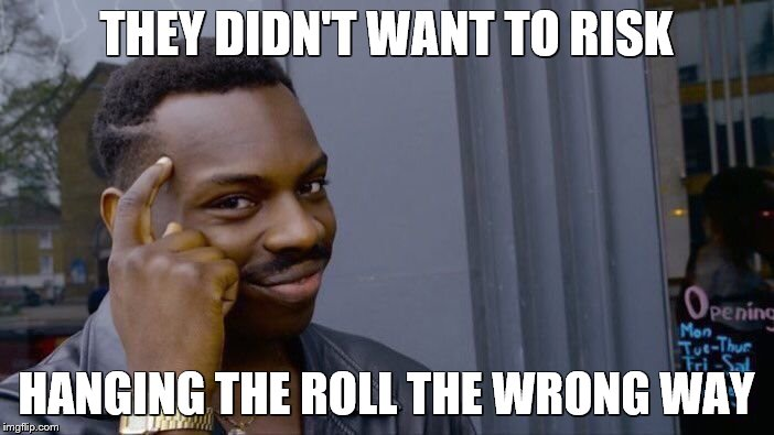 Roll Safe Think About It Meme | THEY DIDN'T WANT TO RISK HANGING THE ROLL THE WRONG WAY | image tagged in memes,roll safe think about it | made w/ Imgflip meme maker