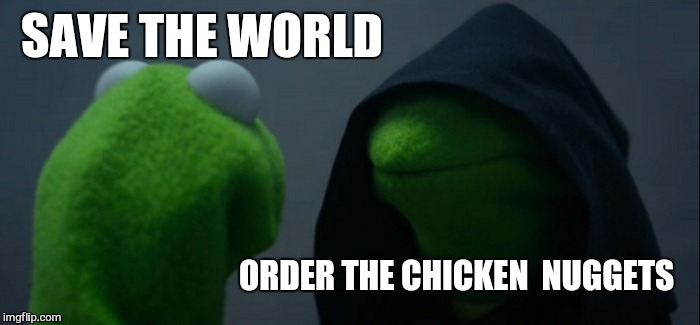 Evil Kermit Meme | SAVE THE WORLD ORDER THE CHICKEN  NUGGETS | image tagged in memes,evil kermit | made w/ Imgflip meme maker