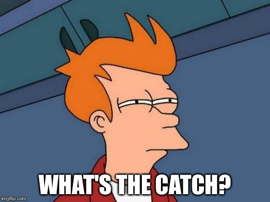 Futurama Fry Meme | WHAT'S THE CATCH? | image tagged in memes,futurama fry | made w/ Imgflip meme maker