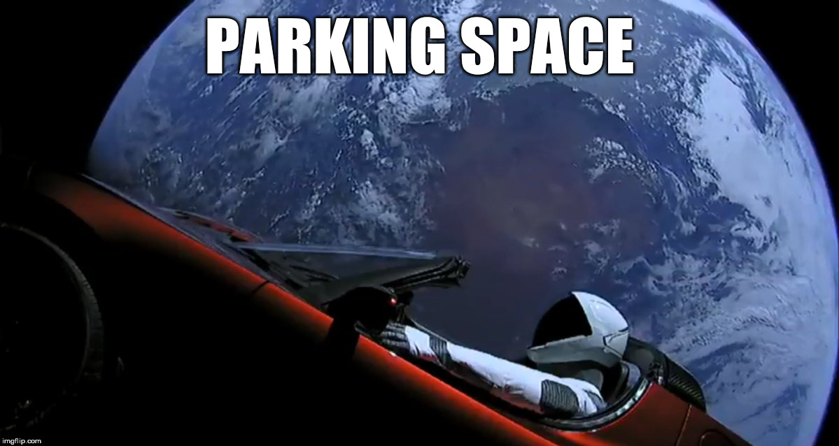Tesla Roadster in space | PARKING SPACE | image tagged in tesla,roadster,earth,spacex,space | made w/ Imgflip meme maker