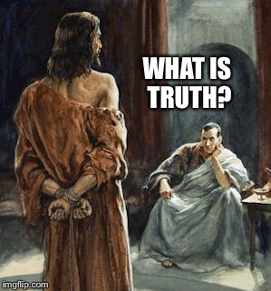 WHAT IS TRUTH? | made w/ Imgflip meme maker