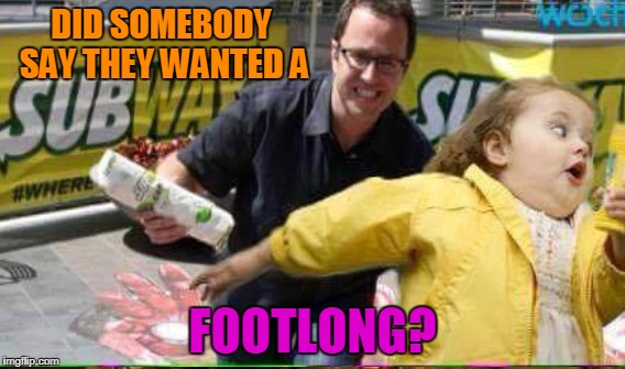 DID SOMEBODY SAY THEY WANTED A FOOTLONG? | made w/ Imgflip meme maker