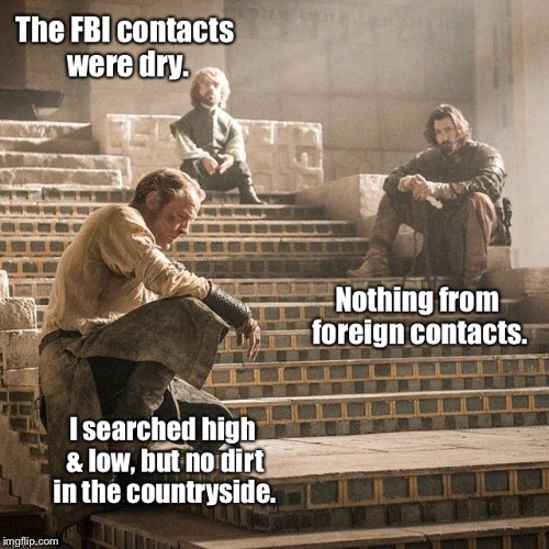 The search for dirt on President Trump | . | image tagged in memes,game of thrones,mueller investigation,trump | made w/ Imgflip meme maker