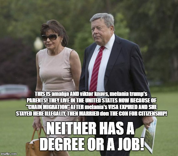 "Well, well, well, would you look at that melania trump's parents are abusers of ""Chain Migration""! Maybe ICE Should Visit Them! 