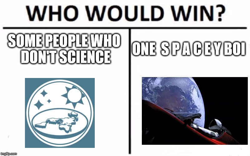 Who Would Win? Spacex edition | SOME PEOPLE WHO DON'T SCIENCE ONE  S P A C E Y BOI | image tagged in memes,who would win | made w/ Imgflip meme maker