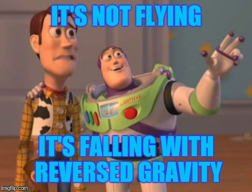 X, X Everywhere Meme | IT'S NOT FLYING IT'S FALLING WITH REVERSED GRAVITY | image tagged in memes,x,x everywhere,x x everywhere | made w/ Imgflip meme maker