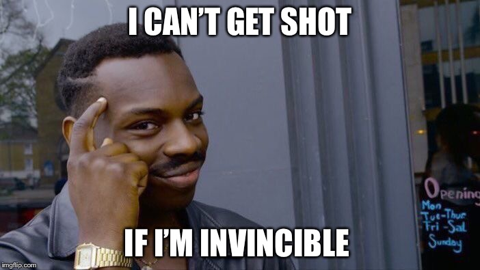 Roll Safe Think About It Meme | I CAN'T GET SHOT IF I'M INVINCIBLE | image tagged in memes,roll safe think about it | made w/ Imgflip meme maker